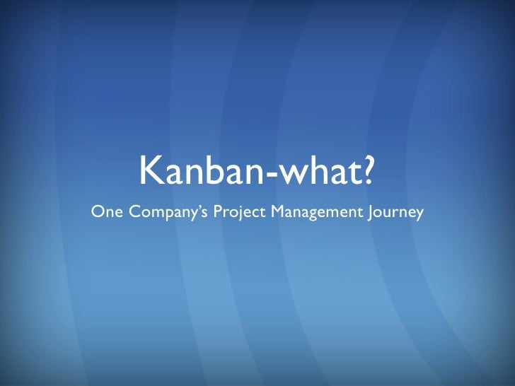 Kanban-what?One Company's Project Management Journey