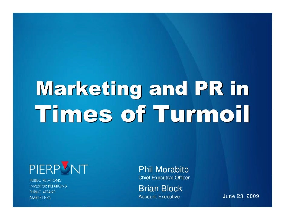 Marketing and PR in Times of Turmoil           Phil Morabito          Chief Executive Officer           Brian Block       ...