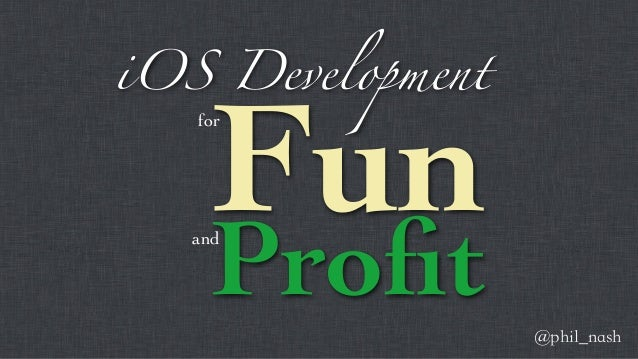 iOS Development    Fun   for    Profit   and                  @phil_nash