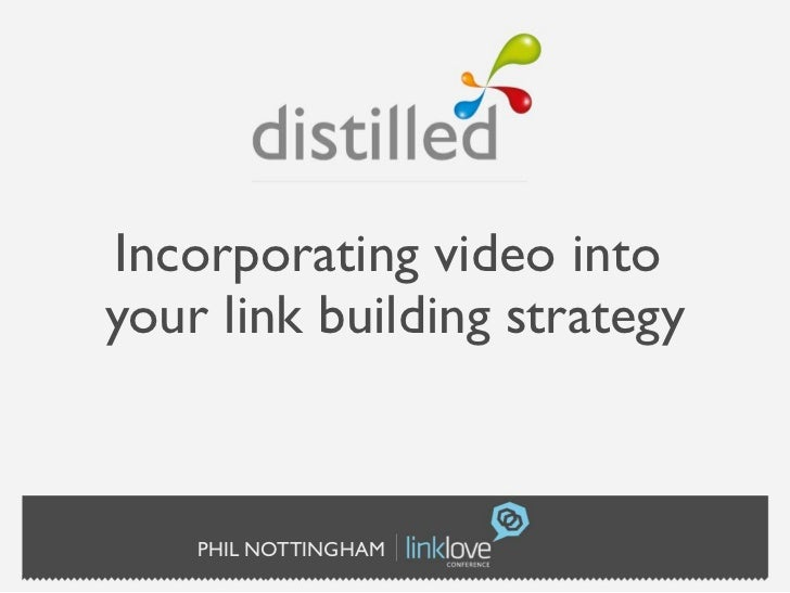 Incorporating video intoyour link building strategy    PHIL NOTTINGHAM