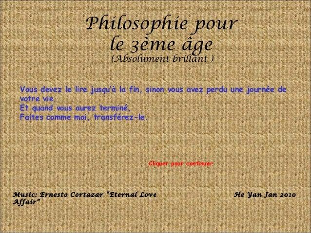 Philosophie pour le 3ème âge (Absolument brillant ) Vous devez le lire jusqu'à la fin, sinon vous avez perdu une journée d...