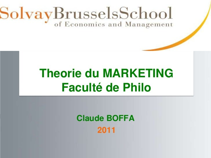 Theorie du MARKETING   Faculté de Philo     Claude BOFFA          2011