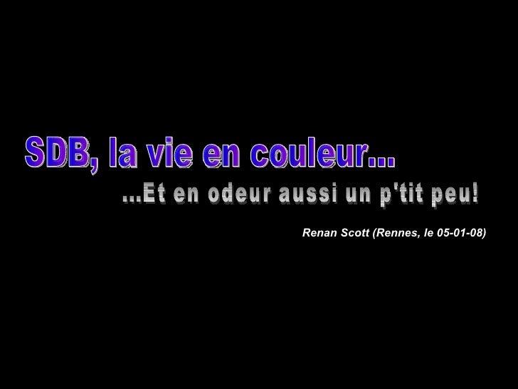 SDB, la vie en couleur... ...Et en odeur aussi un p'tit peu! Renan Scott (Rennes, le 05-01-08)