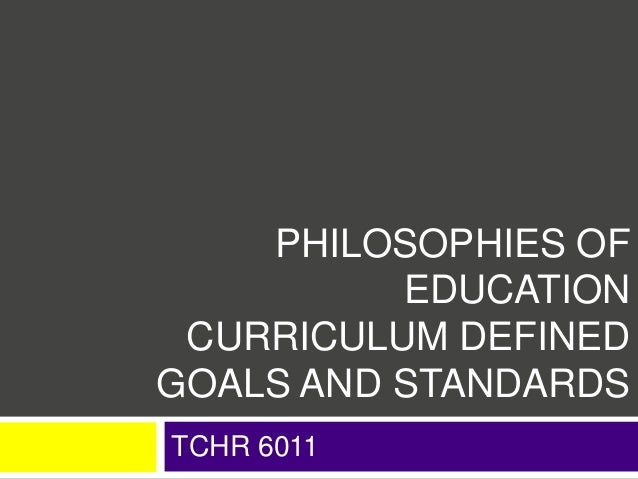 Philosophies of Education, Curriculum, Goals & Standards