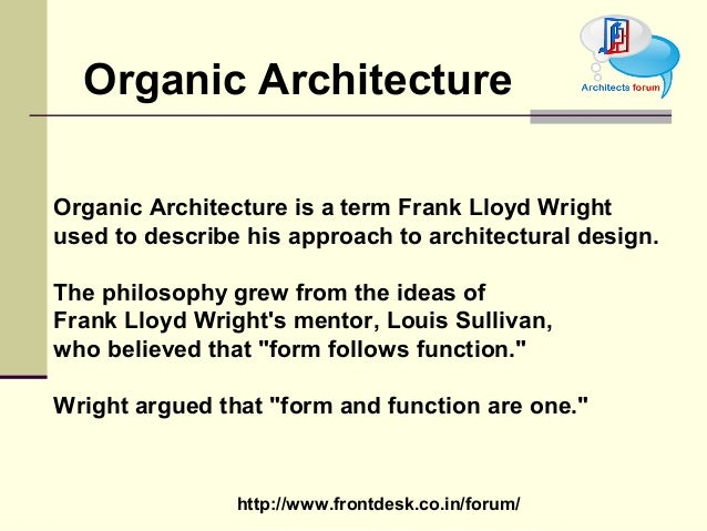 an analysis of the organic form architecture invented frank lloyd wright This feature examines postulates of organic architecture and illustrates them with  some  in what follows we will analyze them, and offer illustrations of some of the  most  frank lloyd wright's fallingwater house is an extraordinary example of a   example for simplicity of form that is nonetheless created with a demanding.
