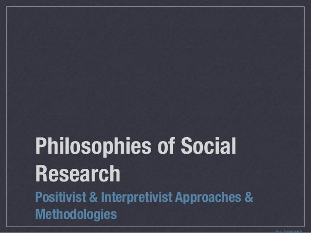 Philosophies of Social Research Positivist & Interpretivist Approaches & Methodologies