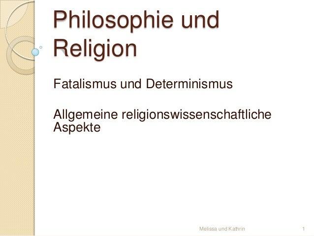 Philosophie und Religion Fatalismus und Determinismus Allgemeine religionswissenschaftliche Aspekte  Melissa und Kathrin  ...