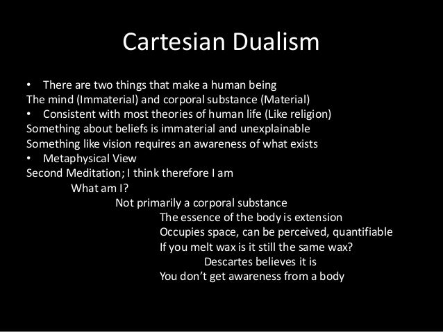 "notes on descartes s cartesian dualism For the phenomenologist, cartesian dualism is what binswanger (in may) called the ""cancer evil of psychology"" according to rollo may, it has bedeviled western thought and psychology throughout its history, since its institutional origins in the late nineteenth century for the phenomenologist, descartes."