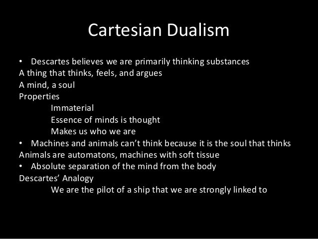 a critique of the arguments in substance dualism by rene descartes Cartesian dualism backs up rene descartes mind-body problem in the second and sixth meditations in the argument as per descartes.