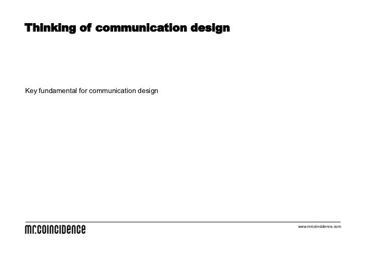 Thinking of communication designKey fundamental for communication design                                           www.mrc...
