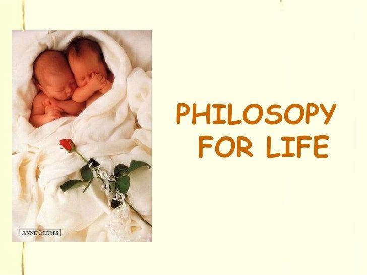 <ul><li>PHILOSOPY FOR LIFE </li></ul>