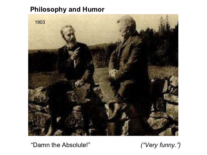 """Philosophy and Humor (""""Very funny."""") 1903 """" Damn the Absolute!"""""""