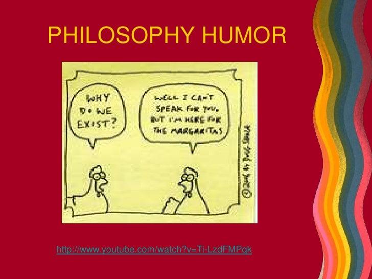 PHILOSOPHY HUMOR<br />http://www.youtube.com/watch?v=Ti-LzdFMPqk<br />
