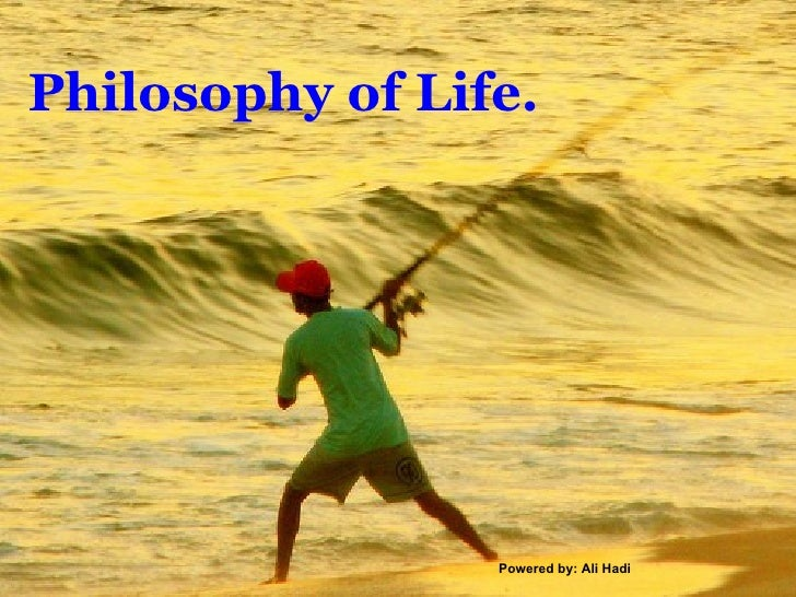 philosophy of life essay Students often find philosophy papers difficult to write since the expectations are very different from those in other disciplines, even from those of other disciplines in the humanities what follows is some general advice about how to go about writing short (4 - 5 page) philosophy papers on pre-assigned topics.