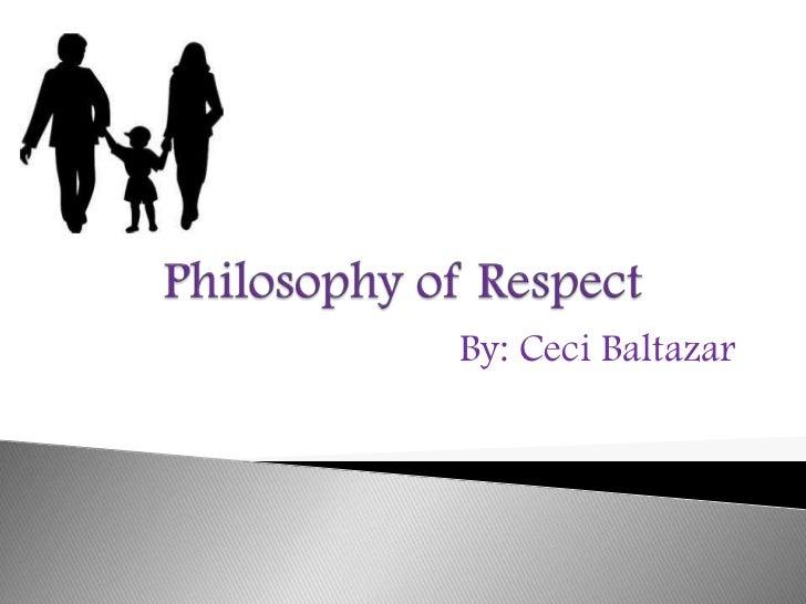 Philosophy of Respect<br />By: CeciBaltazar<br />