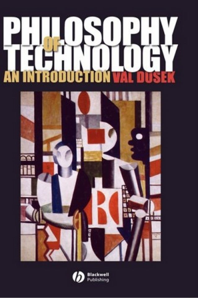Philosophy of Technology: An Introduction Val Dusek Blackwell Publishing