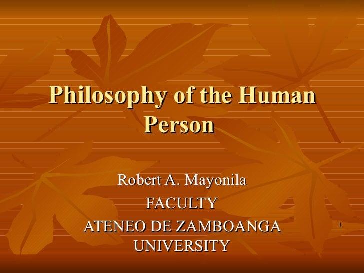 Philosophy  of the Human Person  Robert A. Mayonila FACULTY ATENEO DE ZAMBOANGA UNIVERSITY