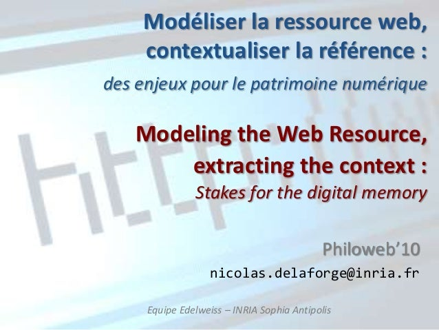 Nicolas Delaforge: Modeling the Web resource, extracting the context: stakes for digital memory.