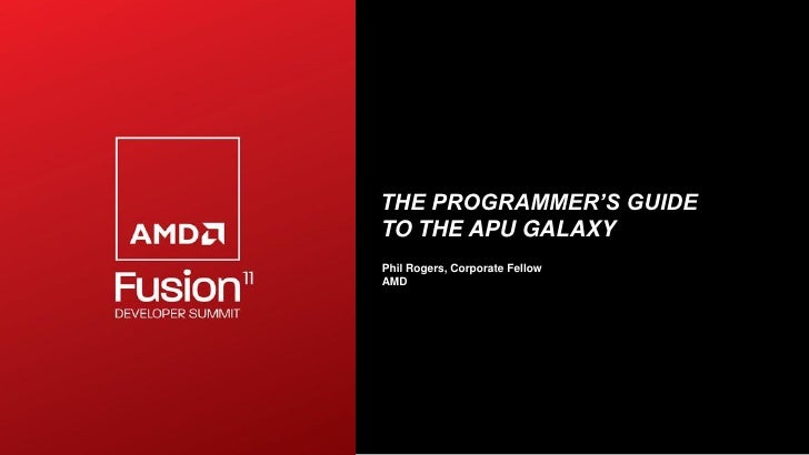 THE PROGRAMMER'S GUIDETO THE APU GALAXYPhil Rogers, Corporate FellowAMD