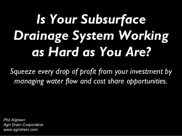 Is Your SubsurfaceDrainage System Workingas Hard as You Are?Squeeze every drop of profit from your investment bymanaging w...