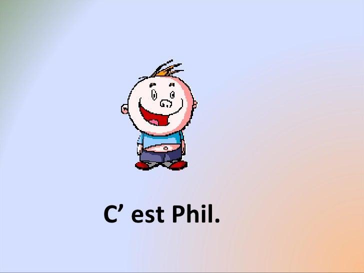 C' est Phil.
