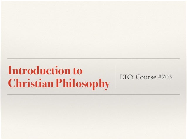 Introduction to Christian Philosophy  LTCi Course #703