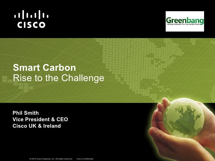 Phil Smith Vice President & CEO Cisco UK & Ireland Smart Carbon Rise to the Challenge