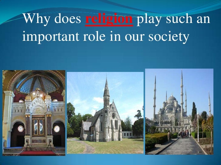 Why does religion play such an important role in our society<br />