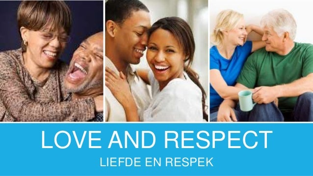 LOVE AND RESPECT LIEFDE EN RESPEK