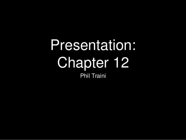 Presentation: Chapter 12 Phil Traini