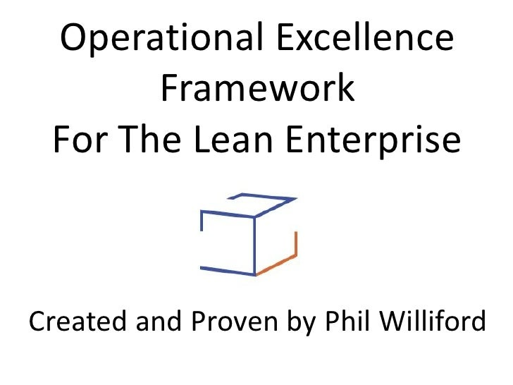 Operational Excellence       Framework For The Lean EnterpriseCreated and Proven by Phil Williford