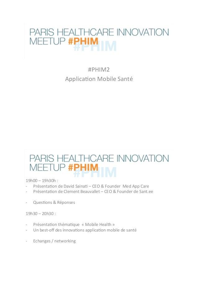 #PHIM2' Applica.on'Mobile'Santé''' 19h00'–'19h30h':'' = Présenta.on'de'David'Saina.'–'CEO'&'Founder''Med'App'Care' = Pré...