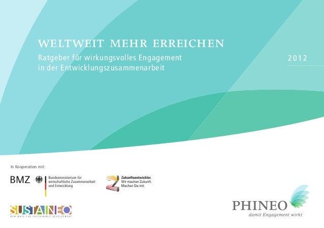 2012Ratgeber für wirkungsvolles Engagement in der Entwicklungszusammenarbeit weltweit mehr erreichen In Kooperation mit: