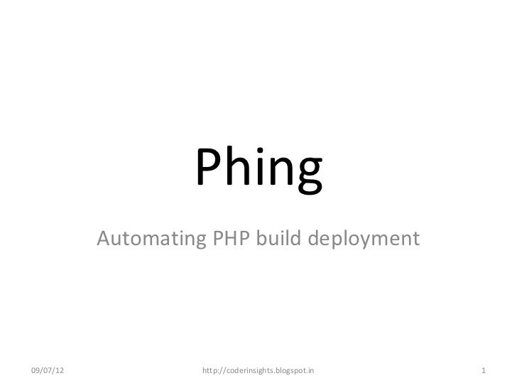 Phing           Automating PHP build deployment09/07/12             http://coderinsights.blogspot.in   1