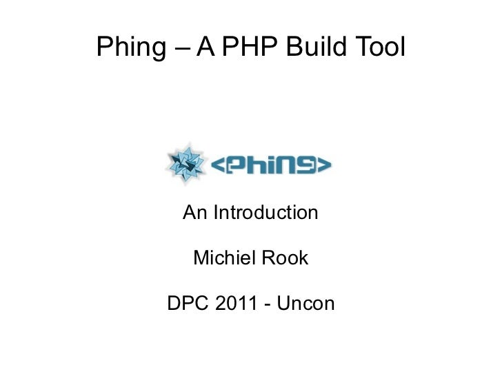 Phing – A PHP Build Tool An Introduction Michiel Rook DPC 2011 - Uncon