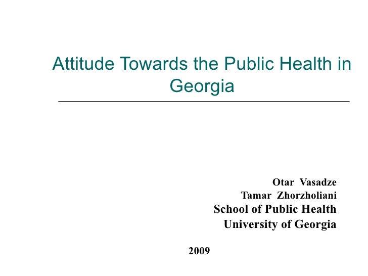 Attitude Towards the Public Health in              Georgia                                 Otar Vasadze                   ...
