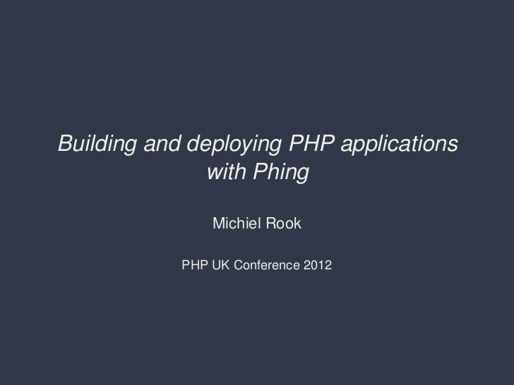 Building and deploying PHP applications               with Phing                Michiel Rook            PHP UK Conference ...