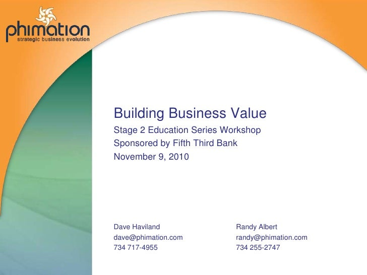 Building Business ValueStage 2 Education Series WorkshopSponsored by Fifth Third Bank November 9, 2010<br />Dave Haviland<...