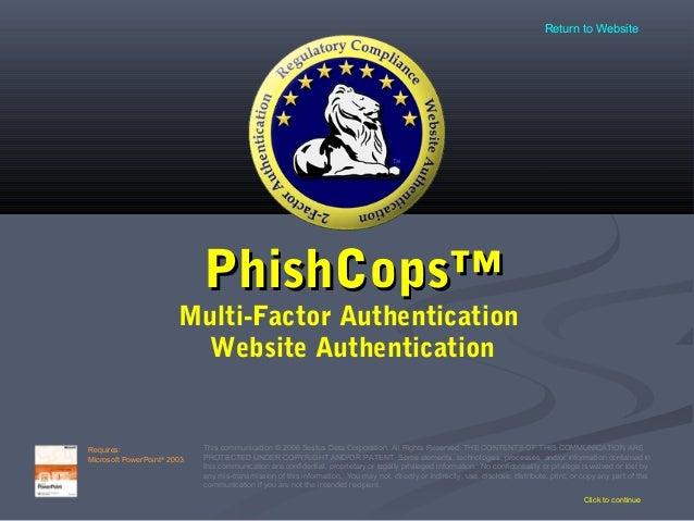 PhishCops™PhishCops™Multi-Factor AuthenticationWebsite AuthenticationClick to continueThis communication © 2006 Sestus Dat...