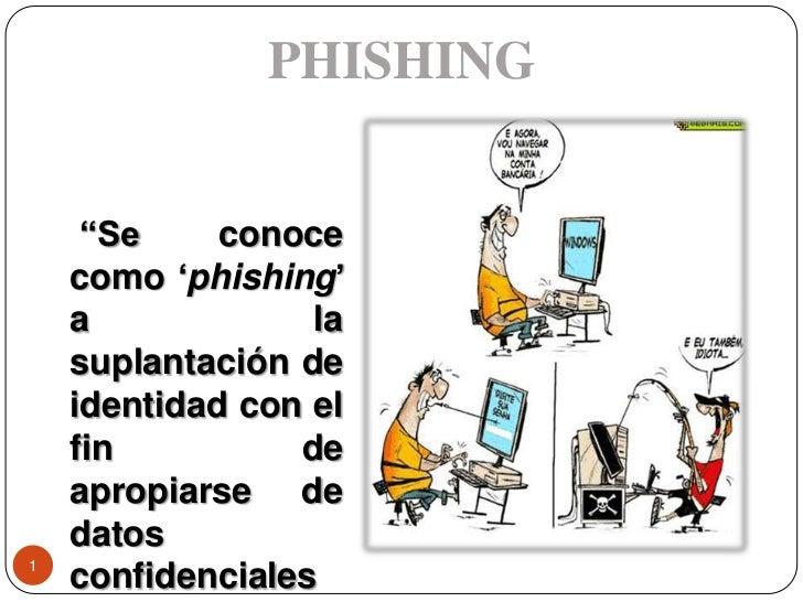 """PHISHING<br />""""Se conoce como 'phishing' a la suplantación de identidad con el fin de apropiarse de datos confidenciales d..."""