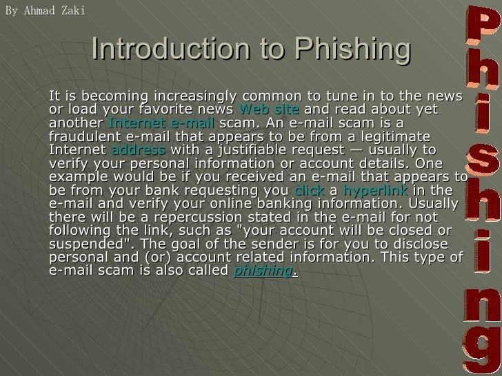 Introduction to Phishing <ul><li>It is becoming increasingly common to tune in to the news or load your favorite news  Web...