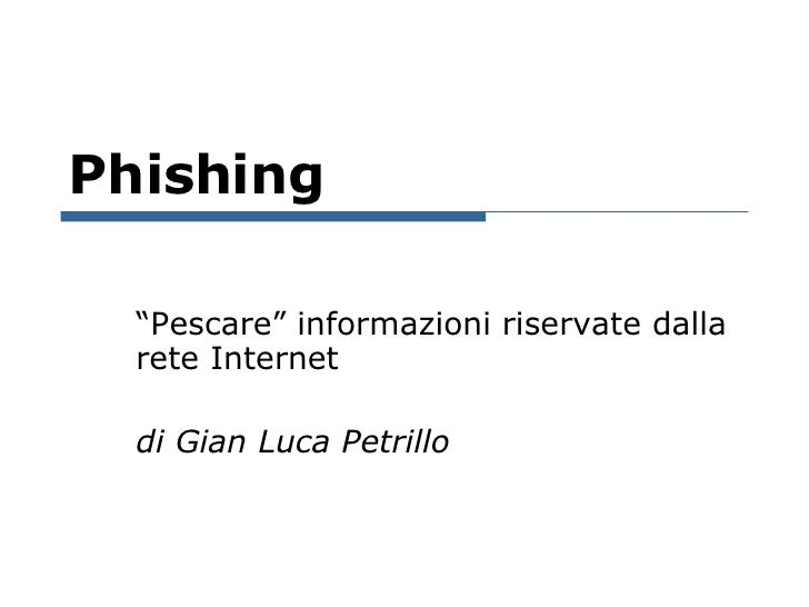 """Phishing """"Pescare"""" informazioni riservate dalla rete Internet di Gian Luca Petrillo"""