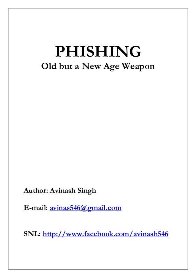 PHISHING Old but a New Age Weapon Author: Avinash Singh E-mail: avinas546@gmail.com SNL: http://www.facebook.com/avinash546