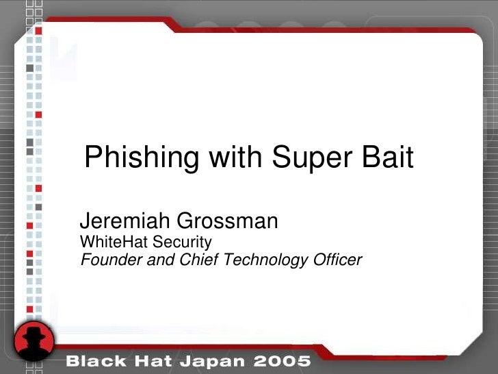 Phishing with Super Bait