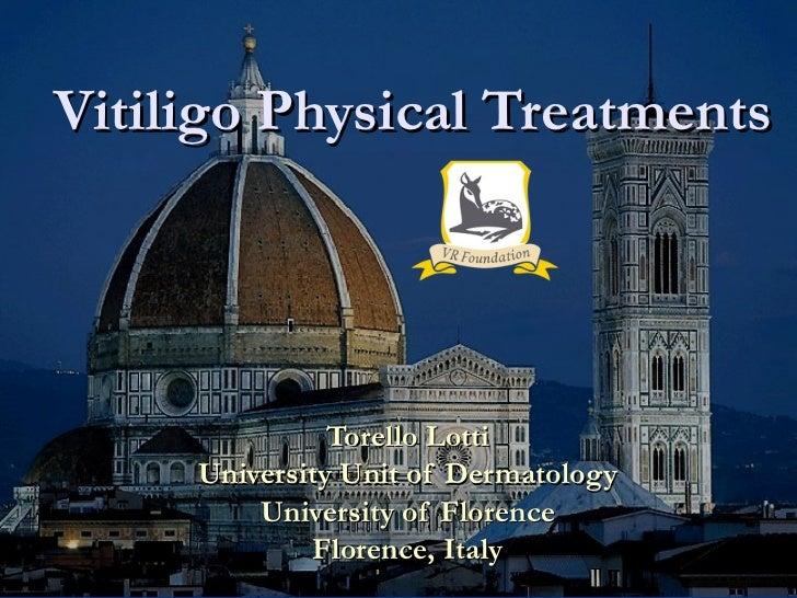 Vitiligo Physical Treatments Torello Lotti University Unit of Dermatology University of Florence Florence, Italy