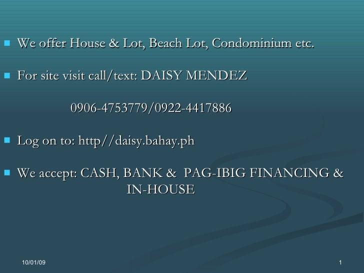 <ul><li>We offer House & Lot, Beach Lot, Condominium etc. </li></ul><ul><li>For site visit call/text: DAISY MENDEZ  </li><...