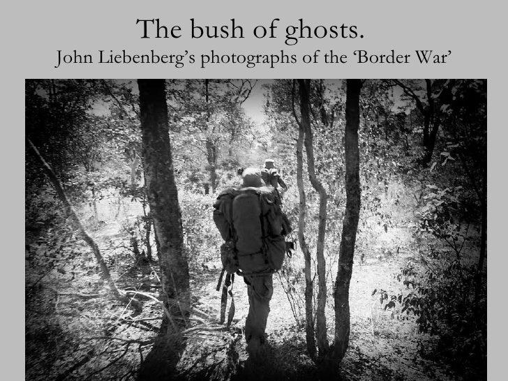 The bush of ghosts.   John Liebenberg's photographs of the 'Border War'