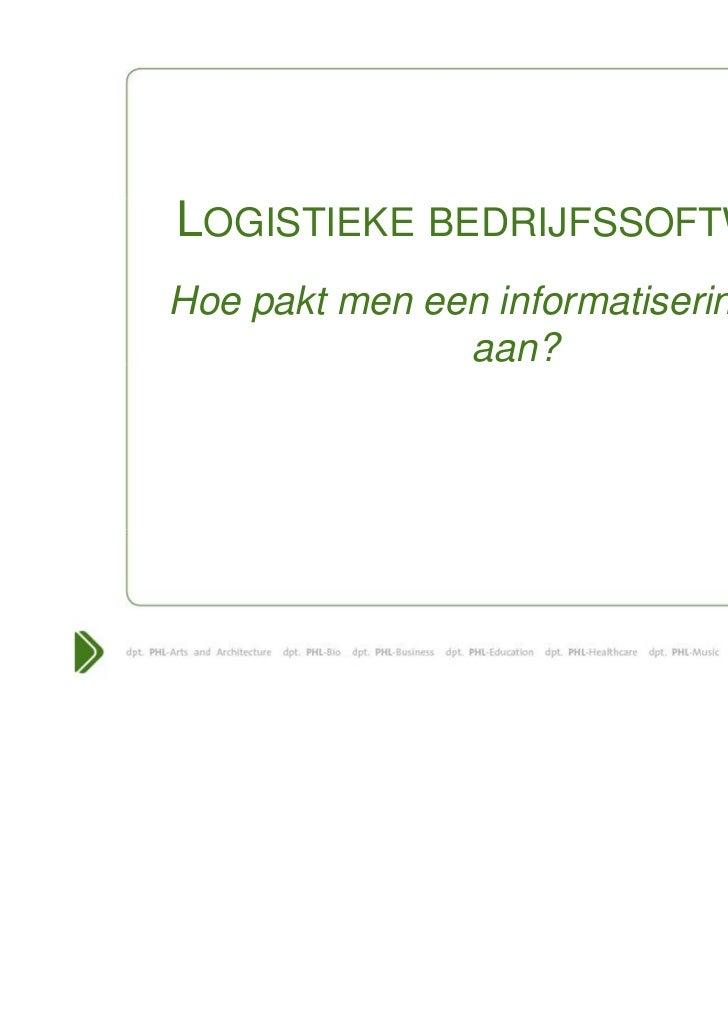 LOGISTIEKE BEDRIJFSSOFTWARE:Hoe pakt men een informatiseringtraject               aan?