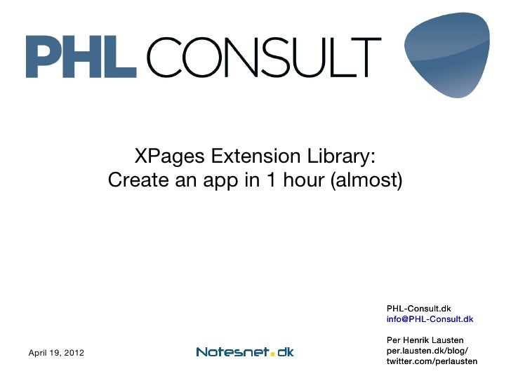 XPages Extension Library:                 Create an app in 1 hour (almost)                                               P...