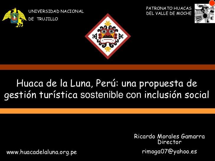 PATRONATO HUACAS DEL VALLE DE MOCHE<br />UNIVERSIDAD NACIONAL<br />DE  TRUJILLO<br />Huaca de la Luna, Perú: una propuesta...